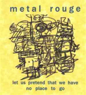 Metal Rouge - Let Us Pretend That We Have No Place To Go
