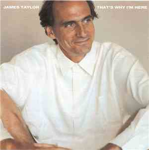 James Taylor  - That's Why I'm Here