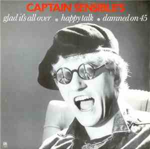 Captain Sensible - Glad It's All Over / Happy Talk / Damned On 45
