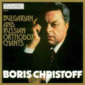 Boris Christoff - Bulgarian And Russian Orthodox Chants