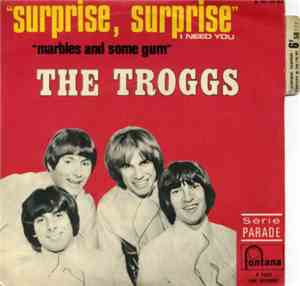 The Troggs - Surprise, Surprise I Need You / Marbles And Some Gum