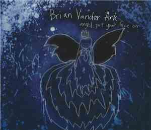 Brian Vander Ark - Angel, Put Your Face On
