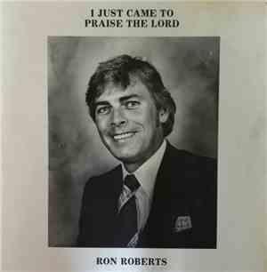 Ron Roberts  - I Just Came To Praise The Lord